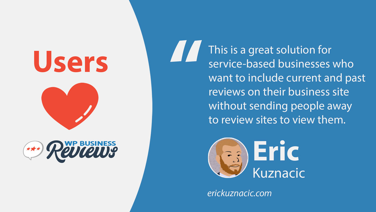 This is a great solution for service-based businesses who want to include current and past reviews on their business site without sending people away to review sites to view them. ~ Eric Kuznacic